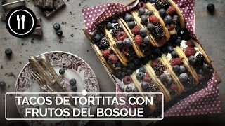 TACOS DE TORTITAS con frutos del bosque, una receta original para el desayuno, la merienda o postre