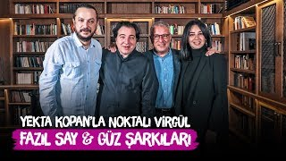 Fazıl Say, Ece Dağıstan Ve Güvenç Dağüstün - Yekta Kopan'la Noktalı Virgül | Güz Şarkıları