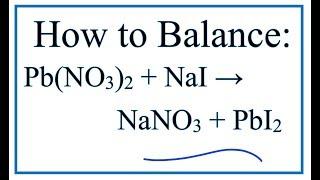 How To Balance Pb(NO3)2 + NaI = NaNO3 + PbI2