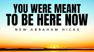 You Were Meant To Be Here Now | New Abraham Hicks | Law Of Attraction 2020 (LOA)