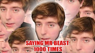 SAYING MR. BEAST 1000 TIMES (NOT CLICKBAIT)