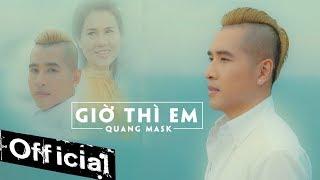 Giờ Thì Em - Quang Mask (MV 4K OFFICIAL) #GTE