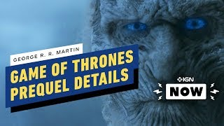 Game of Thrones Prequel: George R.R. Martin Reveals New Details - IGN Now