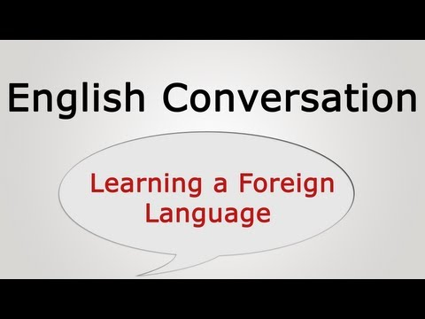 learn english conversation: Learning a Foreign Language