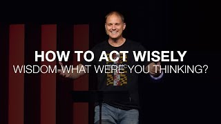What Were You Thinking | How to Act Wisely | Proverbs 2