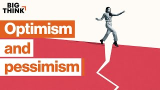 Why great thinkers balance optimism and pessimism | Big Think
