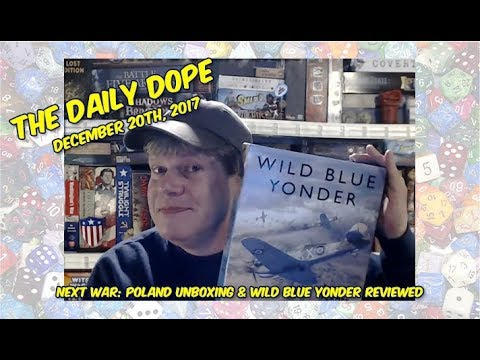 'Wild Blue Yonder' Reviewed/'Next War: Poland' Unboxed on The Daily Dope for December 20th, 2017