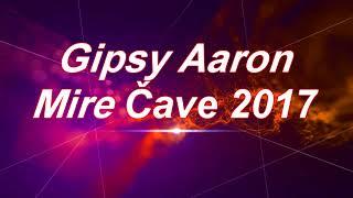 ★Gipsy Aaron - Mire Čave 2017★