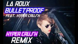 "La Roux ft. HYPER CRUSH - ""Bulletproof"" (HYPER CRUSH Remix)"