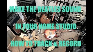"Recording ""Anytime At All"": Get That Beatles Sound in Your Home Studio Pt. 1 Tracking"