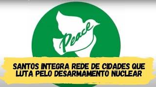 Prefeitos pela Paz - Santos integra rede de cidades que luta pelo desarmamento nuclear