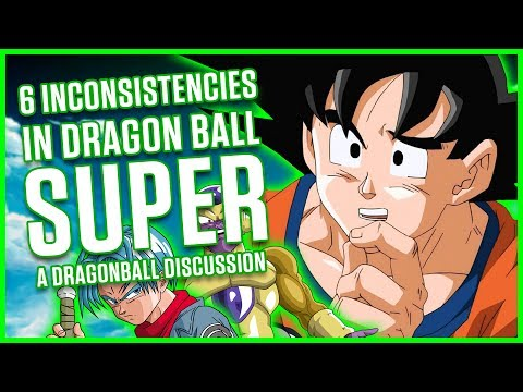 6 DRAGON BALL SUPER INCONSISTENCIES | A Dragonball Discussion