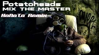 Potatoheads - Mix The Master (HoNoTo Remix)