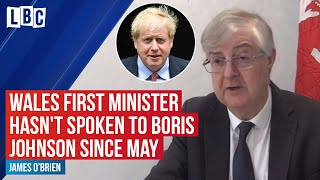 Wales First Minister Mark Drakeford reveals he hasn't spoken to Boris Johnson since May   LBC