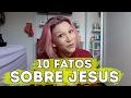 10 FATOS SOBRE JESUS - por Priscilla Alcântara