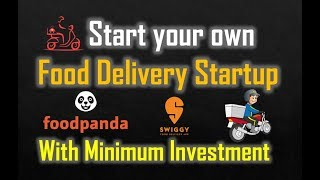 Start your own food delivery startup like swiggy with minimum Investment   Step by Step guide