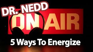 Dr Ken Nedd - 5 Ways To Get More Energy / Energize Your Body