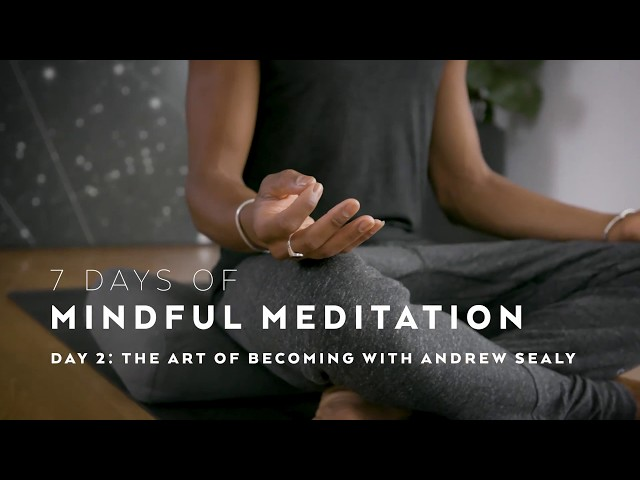 DAY 2: The Art of Becoming with Andrew Sealy — 7 Days of Mindful Meditation