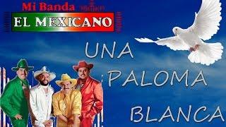 Mi Banda el Mexicano   Una Paloma Blanca