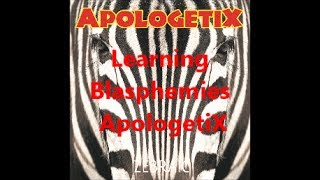 ApologetiX Learning Blasphemies