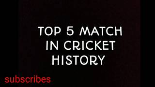 Top 5 match in cricket history