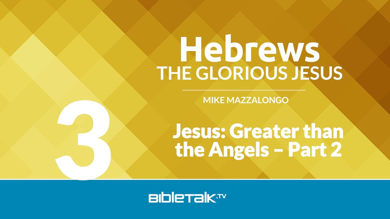 3. Jesus: Greater than the Angels