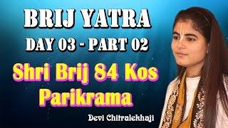 Brij Yatra Day 03 - Part 02 Shri Brij 84 Kos Parikrama Braj Mandal Devi Chitralekhaji