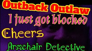 Outback Outlaw I just got blocked on Armchair Detective.