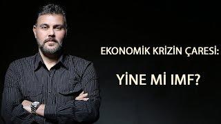 Ekonomik Krizin Çaresi Yine Mi IMF ? | Murat Muratoğlu