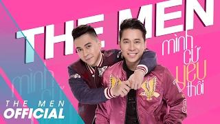 The Men   Mình Cứ Yêu Thôi   Official Audio