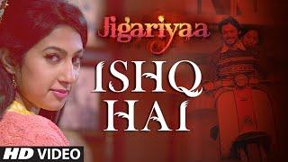Ishq Hai - Song Video - Jigariyaa
