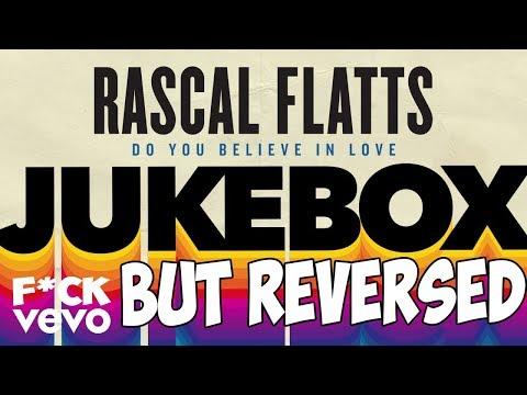 Rascal Flatts - Do You Believe In Love (Audio) but REVERSED