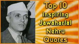 Top 10 Jawaharlal Nehru Quotes | Inspirational Quotes