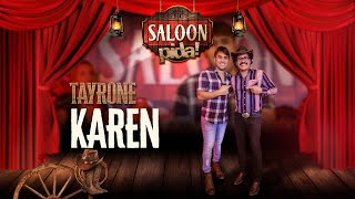 TAYRONE - KAREN - SALOON PIDA!