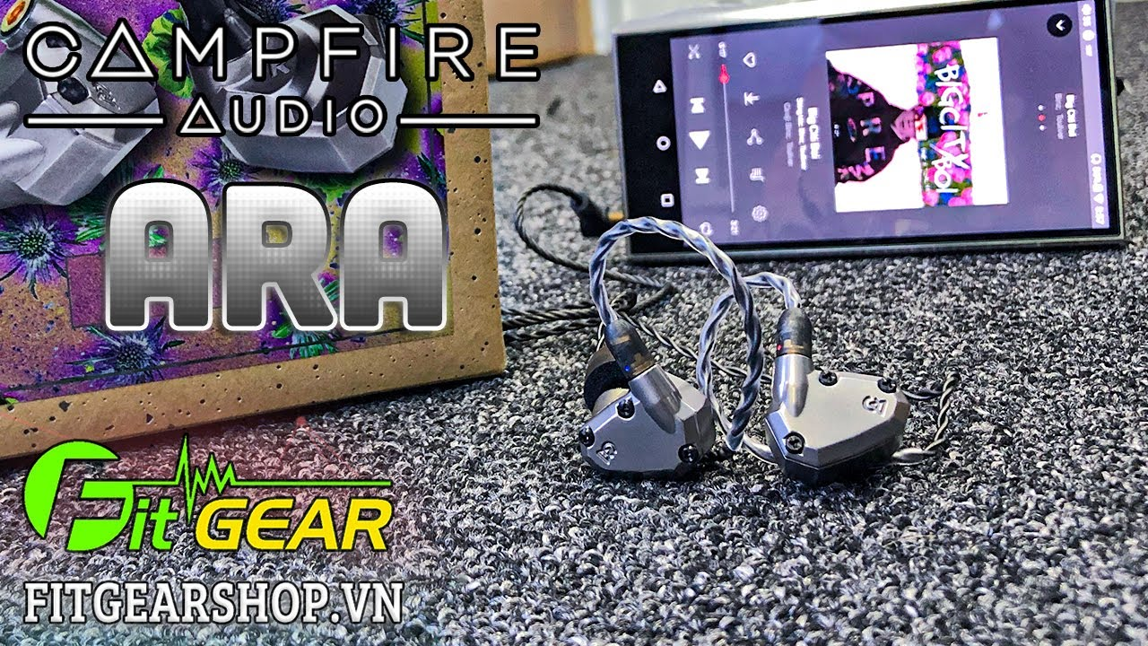 Campfire Audio ARA | Đánh giá Siêu phẩm 7 Driver, housing bằng Titanium