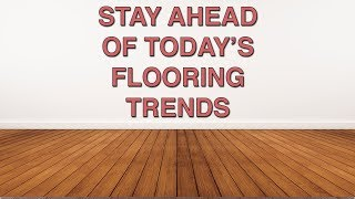 Stay Ahead of Today's Flooring Trends