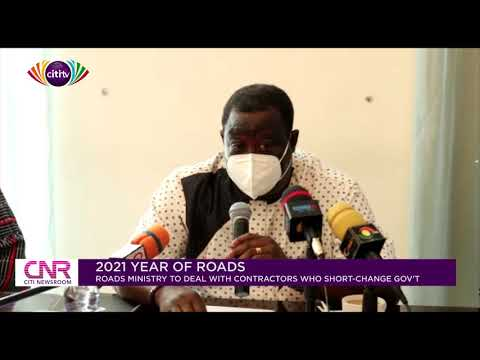 2021 Year of Roads: Roads Ministry to deal with contractors who short-change government | CNR