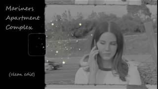 "CLEAN EDIT ""Mariners Apartment Complex"" by Lana Del Rey New Single (NON-EXPLICIT Lyrics)"