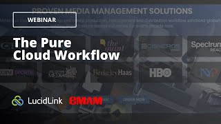 WEBINAR: eMAM & LucidLink – The Pure Cloud Workflow