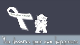 You Deserve Happiness. - A PSA for Mental Health Awareness Month/Message to JaidenAnimations