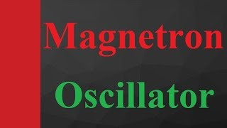 Cavity Magnetron or Magnetron Oscillator in Microwave Engineering by Engineering Funda