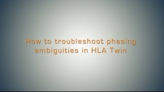 How to Troubleshoot Phasing Ambiguities in HLA Twin