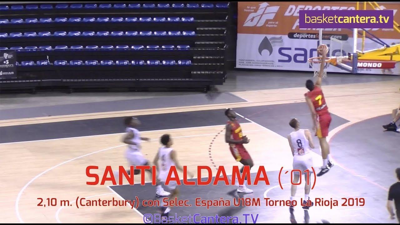 SANTI ALDAMA (´01) - 2.10 m. Selec. España Junior-U18.- Torneo La Rioja 2019 (BasketCantera.TV)