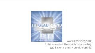 Lo He Comes with Clouds Descending - Zac Hicks + Cherry Creek Worship