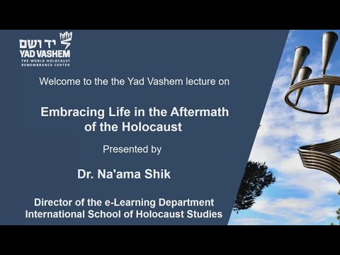 Embracing Life in the Aftermath of the Holocaust -- Dr. Na'ama Shik