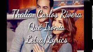 Thalía, Carlos Rivera   Qué Ironía (LetraLyrics)