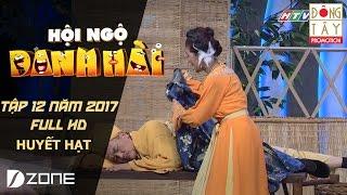 HUYẾT HẠT: ĐẠI NGHĨA, NSƯT HỒNG THẮM l HỘI NGỘ DANH HÀI 2017 TẬP 12 ( 4/3/2017)