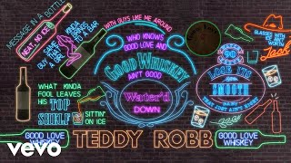 Teddy Robb Good Love And Good Whiskey