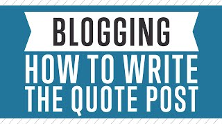 Blogging - How To Write A Quote Post