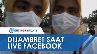 Video Detik-detik Wanita Dijambret saat Live Facebook, Korban Sempat Tarik-menarik dengan Pelaku